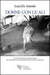 Donne con le ali. Le vite avventuroise delle principali pioniere dell'aeronautica civile, dall'inizio del secolo scorso agli anni trenta
