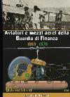 Aviatori e mezzi aerei della Guardia di Finanza. 1913-1978. 65 anni di Fiamme Gialle nel cielo.