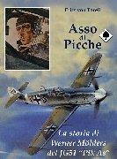 "Asso di Picche la storia di werner Molders del JG51 ""Pik As"""