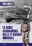 Aviolibri Dossier n. 12 La regia Aeronautica nella II guerra mondiale. Diari di guerra 1940-1942. PARTE I