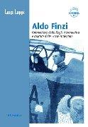 Aviolibri Dossier n. 18 - Aldo Finzi. Cofondatore della Regia Aeronautica e martire delle Fosse Ardeatine