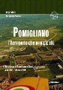 Aviolibri Dossier n. 19 - Pomigliano. L'aeroporto che non c'è più. Pomigliano D'Arco 1° aprile 1939 - 28 aprile 1968