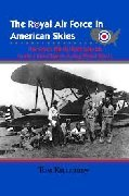 The Royal Air Force in American Skies. The seven British Flight Schools in the United States during WWII