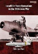 Middel East @ War vol. 3 Isreali Air Force Operations in the 1956 Suez War 29 October 1956-8 november 1956