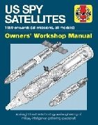 US SPY SATELLITE OWNERS' WORKSHOP MANUAL 1959 ONWARDS (ALL MISSIONS, ALL MODELS) An insight into the technology and engineering of military-intelligence-gathering spacecraft