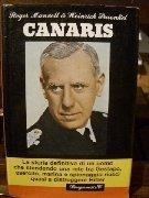 Canaris. La storia definitiva di un uomo che stendendo una rete tra Gestapo, esercito e marina e spionaggio riuscì a distruggere Hitler